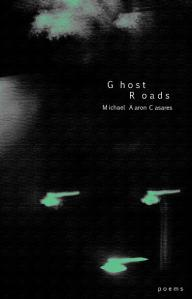 Ghost Roads by Michael Aaron Casares (Virgogray Press, 2008)