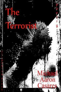 The Terrorist by Michael Aaron Casares