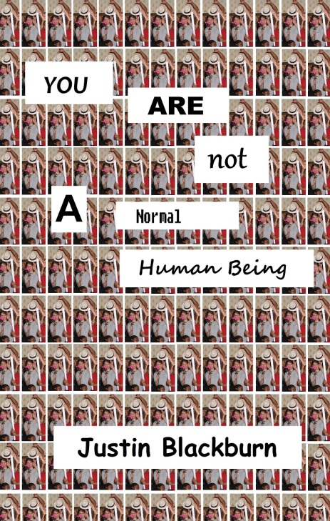 You Are Not A Normal Human Being by Justin Blackburn. Published August 2012. 98 pages.
